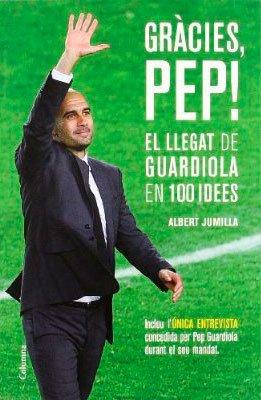 Gràcies, Pep! El llegat de Guardiola en 100 idees